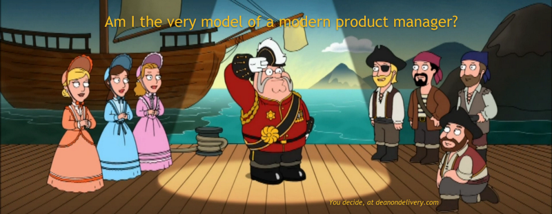 I am the very model of a modern product manager, I've information capital, technical, & character…